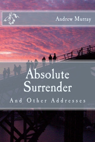 Absolute Surrender: And Other Addresses
