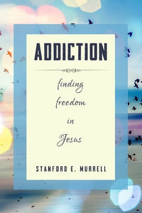 Addiction: Finding Freedom In Jesus