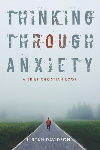 Thinking Through Anxiety: A Brief Christian Look