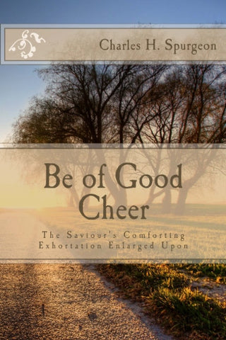Be of Good Cheer: The Savior's Comforting Exhortation Enlarged Upon