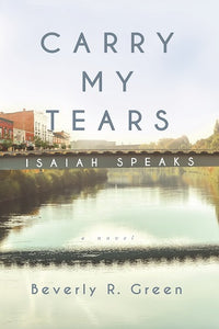 Carry My Tears Isaiah Speaks (Book 3)