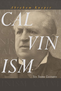 Calvinism: Six Stone Lectures