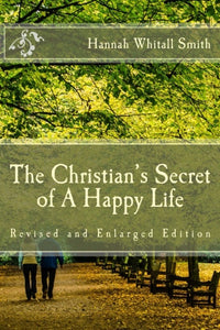 The Christian's Secret of A Happy Life (Revised and Enlarged Edition)