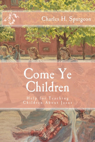 Come Ye Children: Help for Teaching Children About Jesus