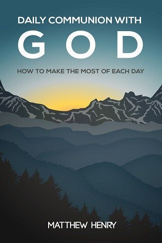 Daily Communion With God: How to Make the Most of Each Day