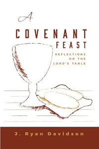 A Covenant Feast: Reflections on the Lord's Table