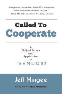 Called to Cooperate: A Biblical Survey and Application of Teamwork