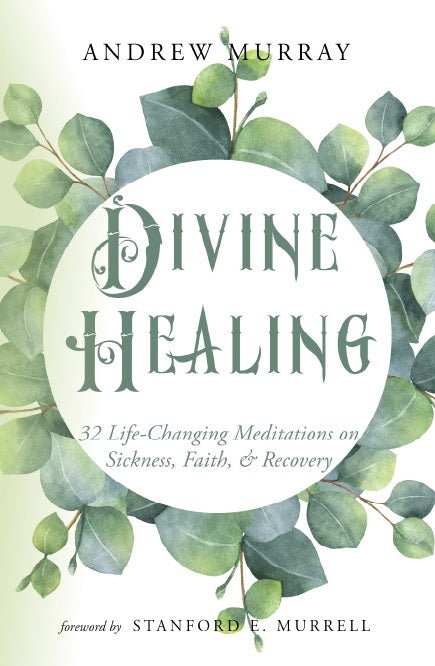 Divine Healing: 32 Life-Changing Meditations on Sickness, Faith, & Recovery