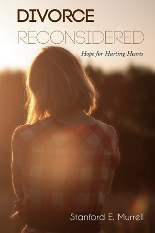 Divorce Reconsidered: Biblical Hope for Hurting Hearts