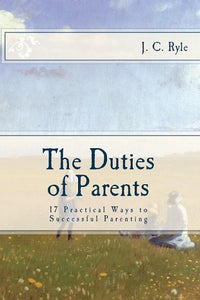 The Duties of Parents: 17 Practical Ways to Successful Parenting
