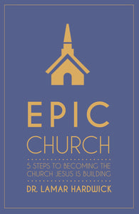 Epic Church: 5 Steps to Becoming the Church Jesus is Building