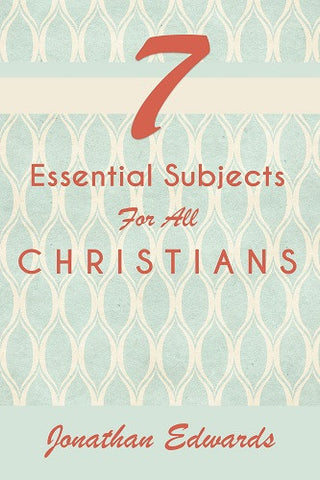 7 Essential Subjects For All Christians