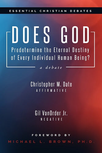 Does God Predetermine the Eternal Destiny of Every Individual Human Being? (Essential Christian Debates)
