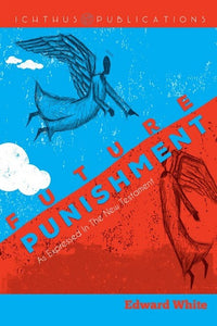 Future Punishment: As Expressed In The New Testament