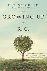 Growing Up (With) R.C.: Truths I Learned About Grace, Redemption, and the Holiness of God