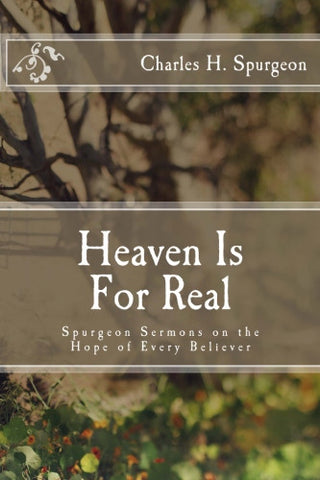 Heaven Is For Real: Spurgeon Sermons on the Hope of Every Believer