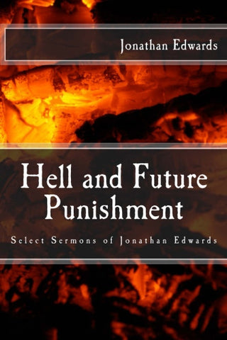 Hell and Future Punishment: Select Sermons of Jonathan Edwards