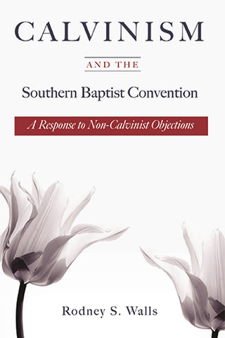 Calvinism and the Southern Baptist Convention: A Response to Non-Calvinist Objections