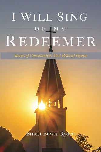 I Will Sing of My Redeemer: Stories of Christianity's Most Beloved Hymns