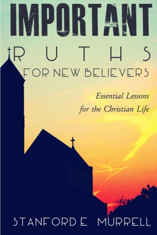 Important Truths for New Believers: Essential Lessons for the Christian Life