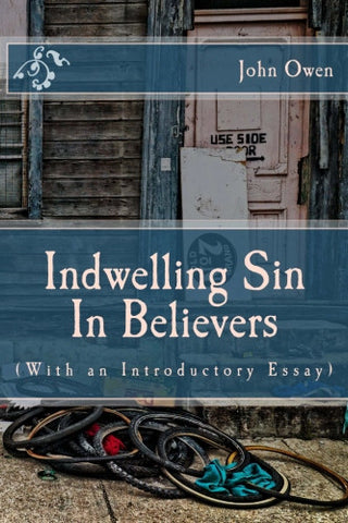 Indwelling Sin In Believers (With an Introductory Essay)