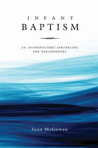 Infant Baptism: An Introductory Sprinkling for Parishioners