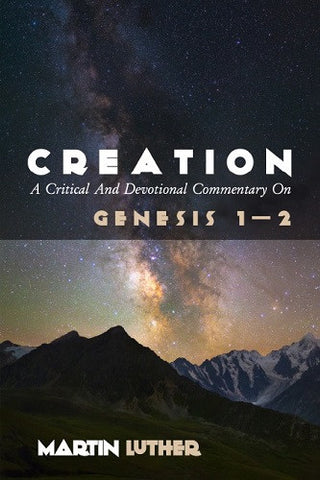 Creation: A Critical And Devotional Commentary on Genesis 1-2