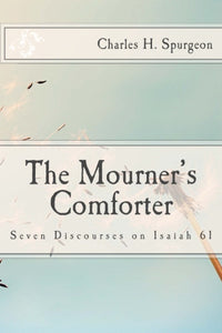 The Mourner's Comforter: Seven Discourses on Isaiah 61