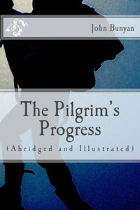 The Pilgrim's Progress (Abridged and Illustrated)