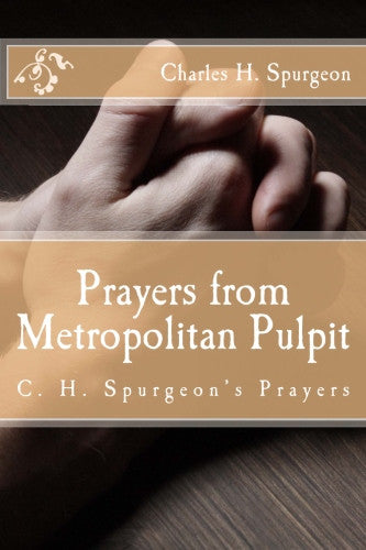 Prayers from Metropolitan Pulpit: C. H. Spurgeon's Prayers