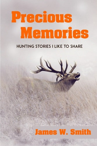 Precious Memories: Hunting Stories I Like to Share