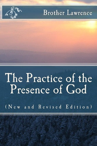 The Practice of the Presence of God: (New and Revised Edition)