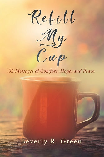 Refill My Cup: 32 Messages of Comfort, Hope, and Peace