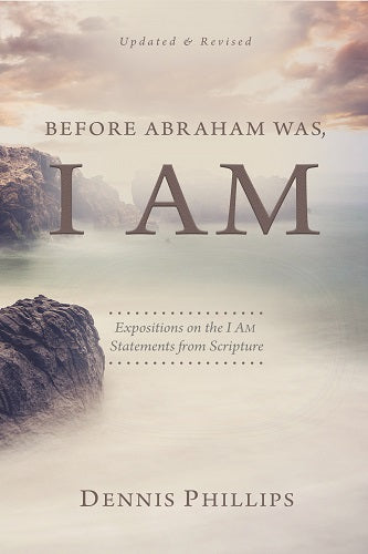 Before Abraham Was, I AM: Expositions on the I AM Statements from Scripture
