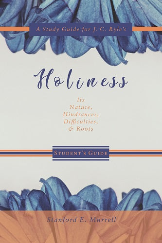 A Study Guide for J. C. Ryle's Holiness (Student's Guide)