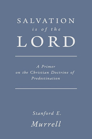 Salvation is of the Lord: A Primer on the Christian Doctrine of Predestination