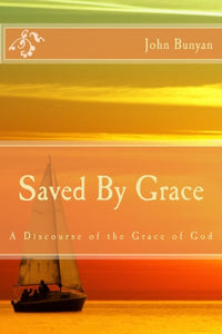 Saved By Grace: A Discourse of the Grace of God