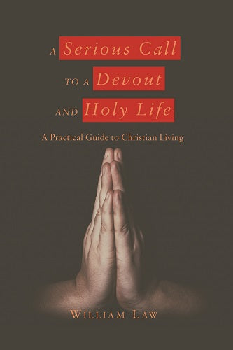 A Serious Call to a Devout and Holy Life: A Practical Guide to Christian Living