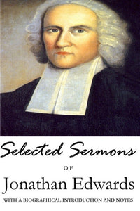 Selected Sermons of Jonathan Edwards: With a Biographical Introduction and Notes