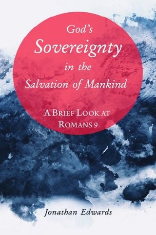 God's Sovereignty in the Salvation of Mankind: A Brief Look at Romans 9