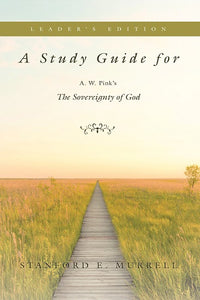 A Study Guide for A. W. Pink's The Sovereignty of God (Leader's Edition)