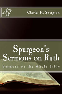 Spurgeon's Sermons on Ruth (Sermons on the Whole Bible)