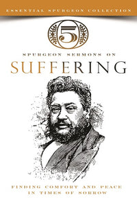 5 Spurgeon Sermons on Suffering: Finding Comfort and Peace in Times of Sorrow