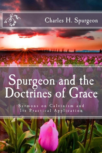 Spurgeon and the Doctrines of Grace: Sermons on Calvinism and Its Practical Application