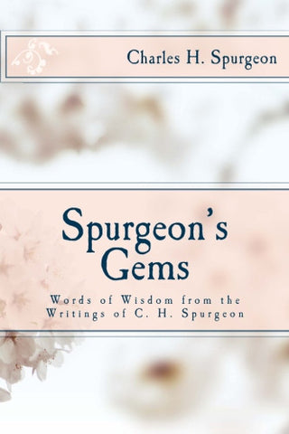 Spurgeon's Gems: Words of Wisdom from the Writings of C. H. Spurgeon