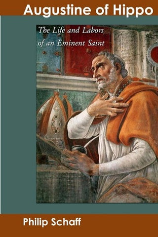 Augustine of Hippo: The Life and Labors of an Eminent Saint