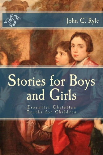 Stories for Boys and Girls: Essential Christian Truths for Children