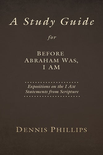 A Study Guide for Before Abraham Was, I AM: Expositions on the I AM Statements from Scripture