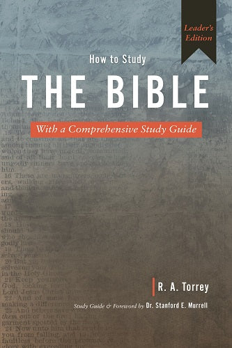 How to Study the Bible: With a Comprehensive Study Guide (Leader's Edition)