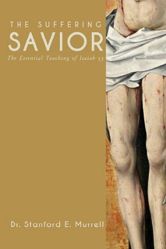 The Suffering Savior: The Essential Teaching of Isaiah 53